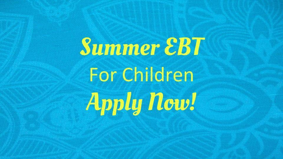 Summer EBT Program - Apply Now!